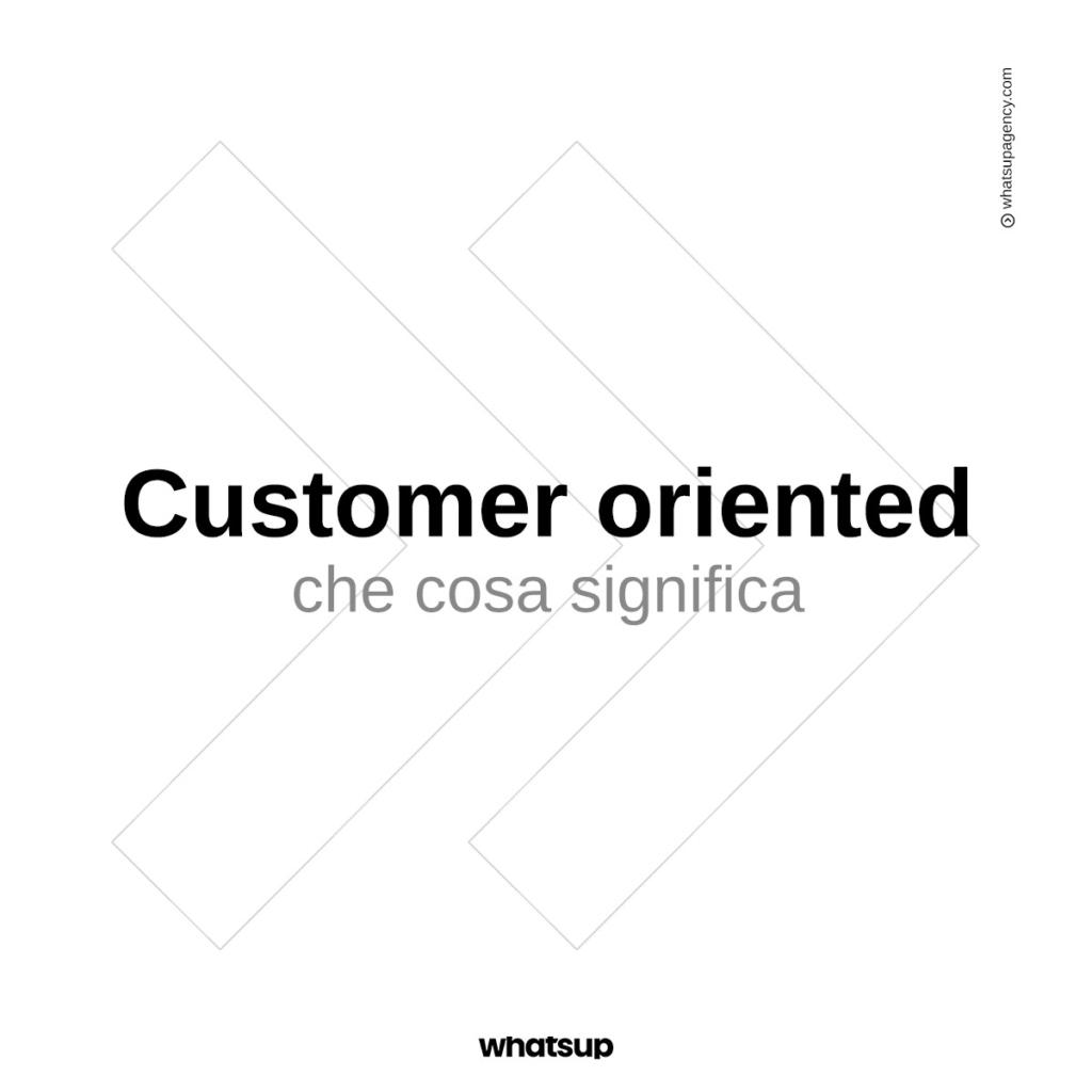 Cosa significa essere Customer Oriented